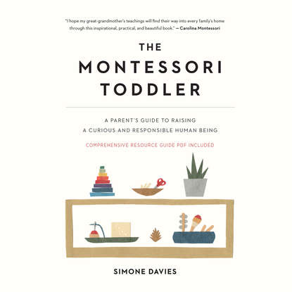The Montessori Toddler - A Parent's Guide to Raising a Curious and Responsible Human Being (Unabridged)